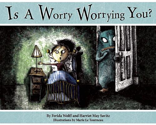 Is a Worry Worrying You? By Wolff, Ferida/ Savitz, Harriet May/ Tourneau, Marie Le (ILT)